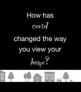 How has the virus changed the way you view your home?